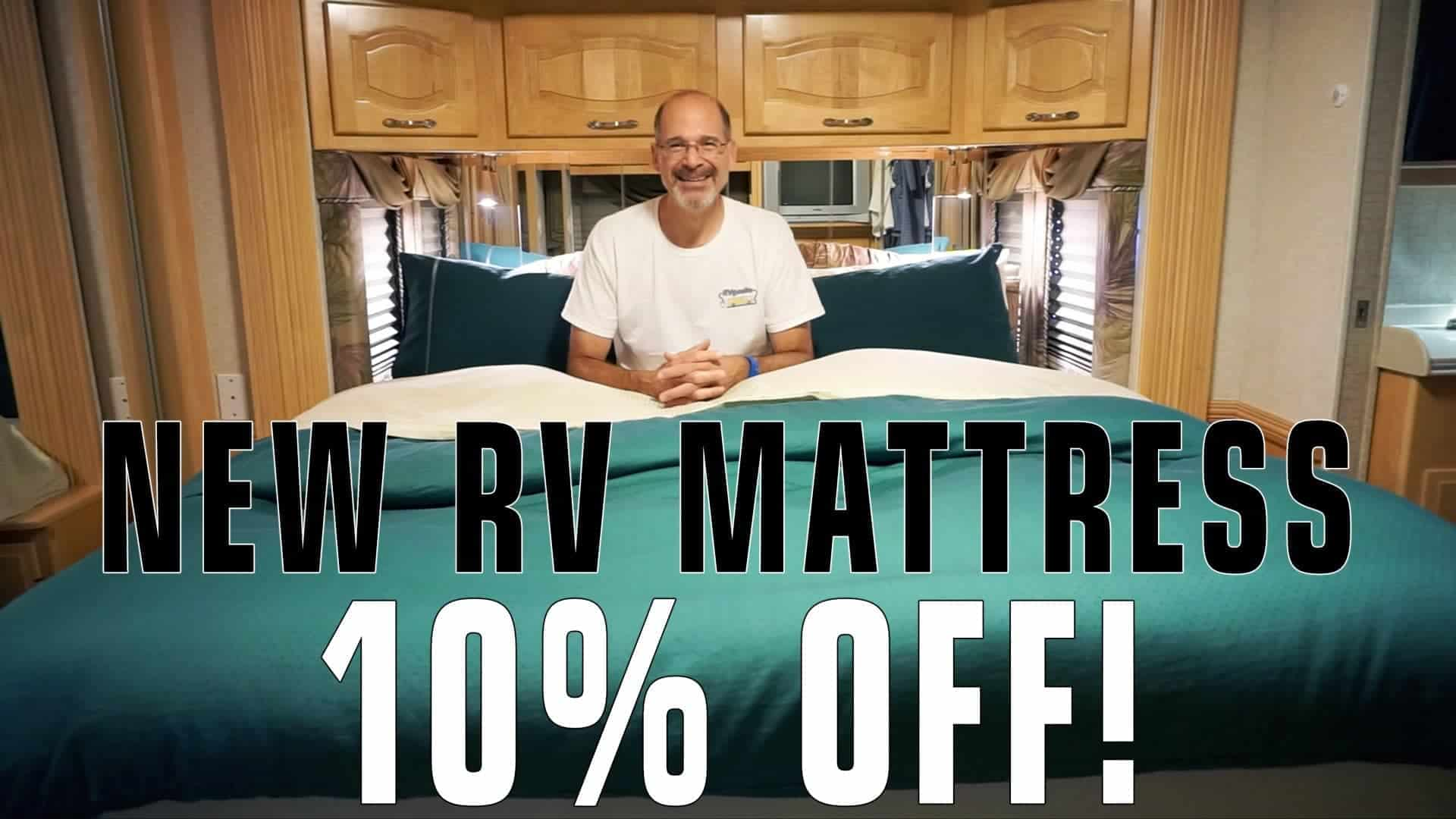 Replacing Our RV Mattress, Plus a 10% Discount on YOUR Next Mattress!